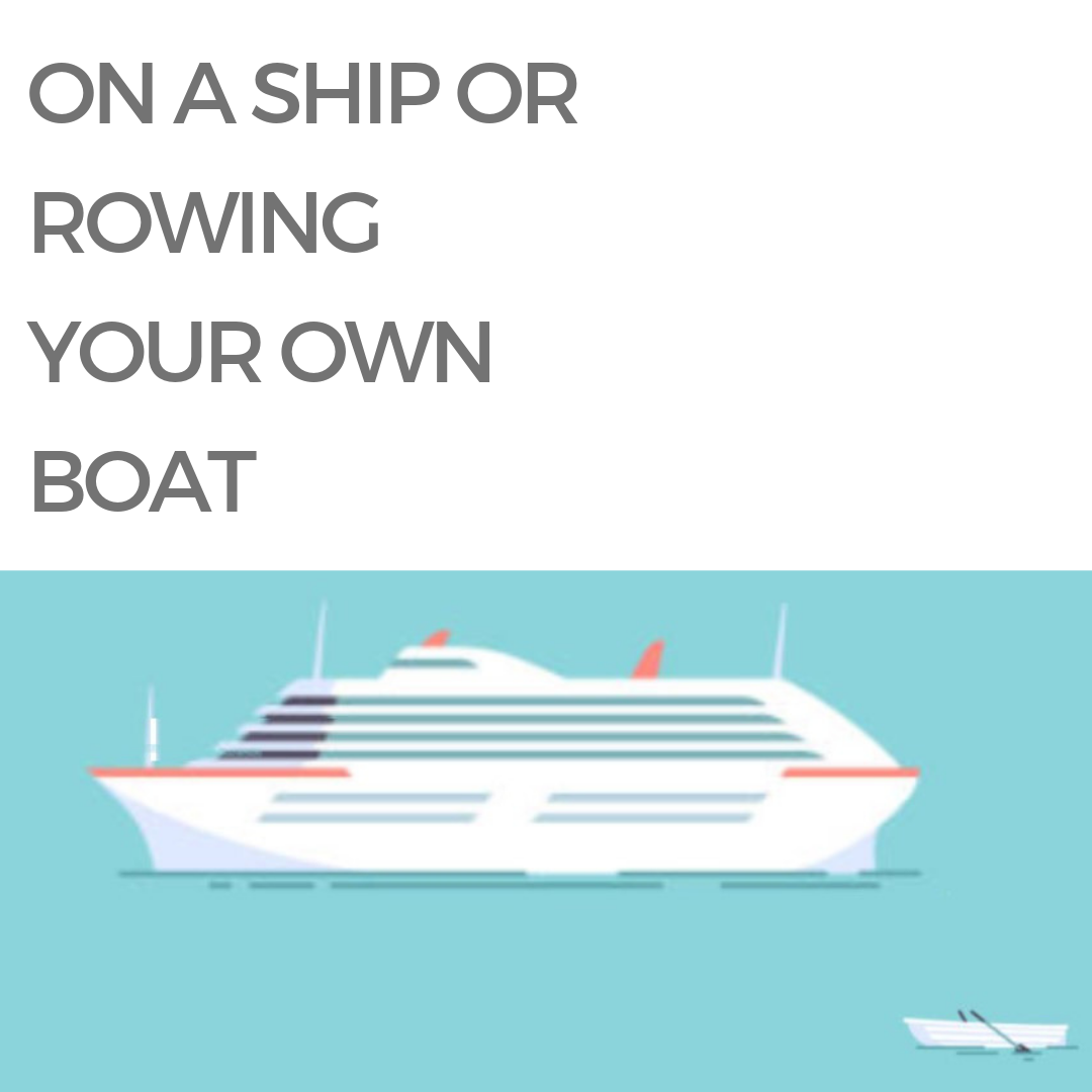 on a ship or rowing your own boat